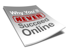 Why You'll Never Succeed Online